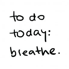 to do today: breathe.