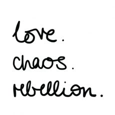 love. chaos. rebellion.